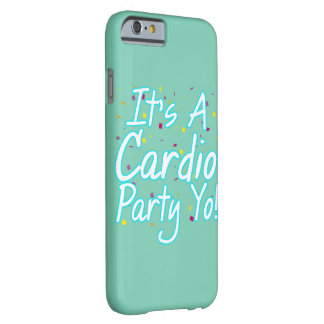 It's A Cardio Party Yo- Turquoise Barely There iPhone 6 Case