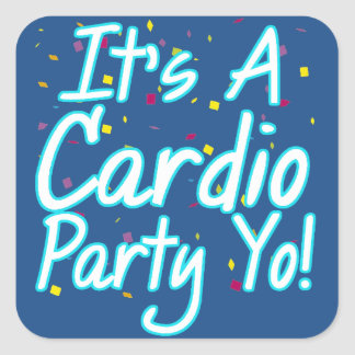 It's a Cardio Party Yo- Turquoise Square Sticker