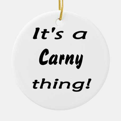 It's a carny thing! Double-Sided ceramic round christmas ornament