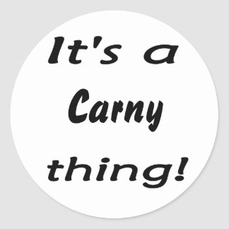 It's a carny thing! classic round sticker