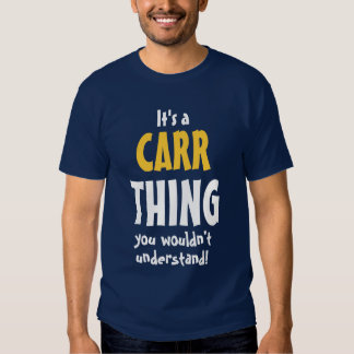 It's a Carr thing you wouldn't understand Shirt