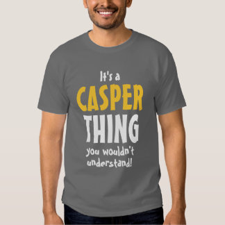 It's a Casper thing you wouldn't understand Tshirts
