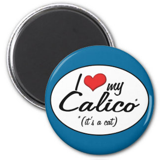 It's a Cat! I Love My Calico 2 Inch Round Magnet