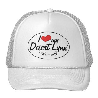 It's a Cat! I Love My Desert Lynx Trucker Hat