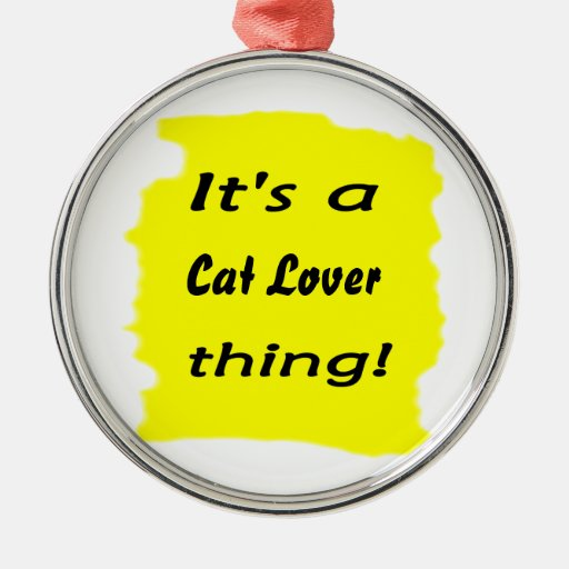 It's a Cat Lover thing! Christmas Ornament