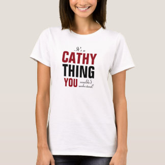 It's a Cathy thing you wouldn't understand T-Shirt