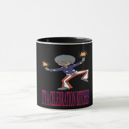 Its A Celebration Bitches Mug