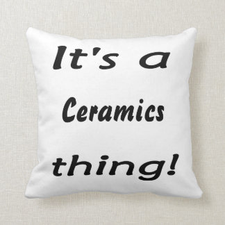 It's a ceramics thing! throw pillow