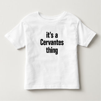 its a cervantes thing shirts