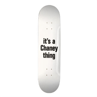 its a chaney thing skate deck