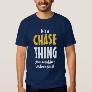 It's a Chase thing you wouldn't understand Shirt