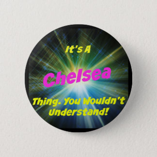 It's a Chelsea thing. You wouldn't understand! Pinback Button