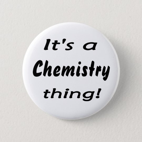 It's a chemistry thing! Science attitude design Pinback Button