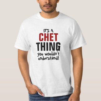 It's a Chet thing you wouldn't understand! T-Shirt