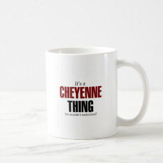 It's a Cheyenne thing you wouldn't understand Classic White Coffee Mug