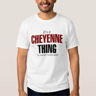 It's a Cheyenne thing you wouldn't understand Tshirt