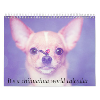 It's A Chihuahua World Calendar