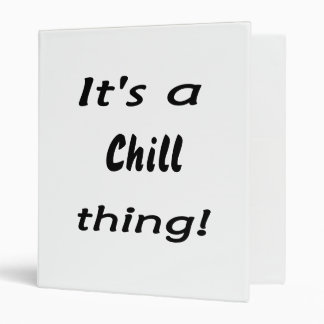 It's a chill thing! 3 ring binder