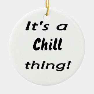 It's a chill thing! christmas tree ornaments