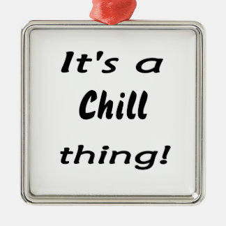 It's a chill thing! christmas ornament