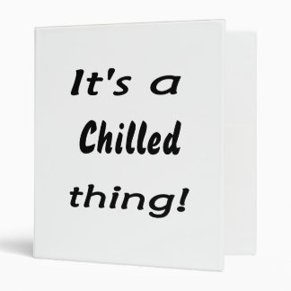 It's a chilled thing! 3 ring binder