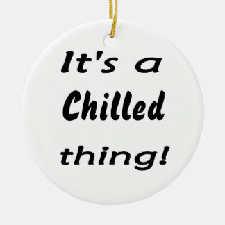 It's a chilled thing! christmas tree ornaments
