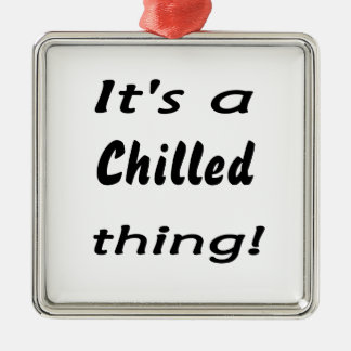 It's a chilled thing! christmas ornaments