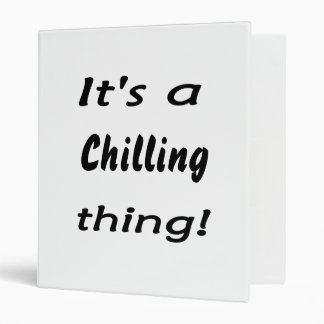 It's a chilling thing! binder