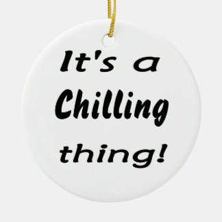 It's a chilling thing! christmas ornaments
