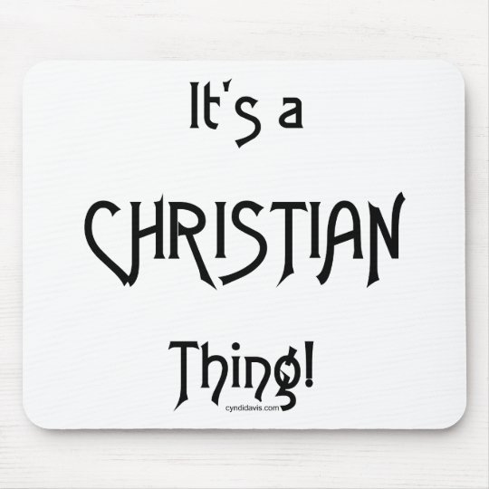 It's a Christian Thing! Mouse Pad