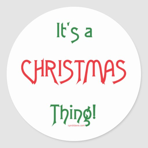 It's a Christmas Thing! Round Sticker
