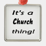 It's a church thing! christmas tree ornaments