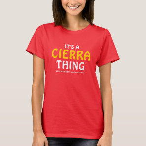 It's a Cierra thing you wouldn't understand T-Shirt