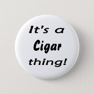 It's a cigar thing! button