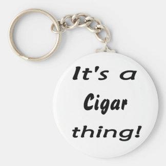It's a cigar thing! keychain