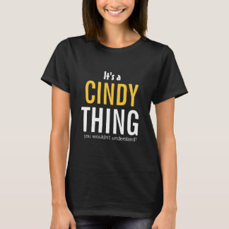 It's a Cindy thing you wouldn't understand T-Shirt