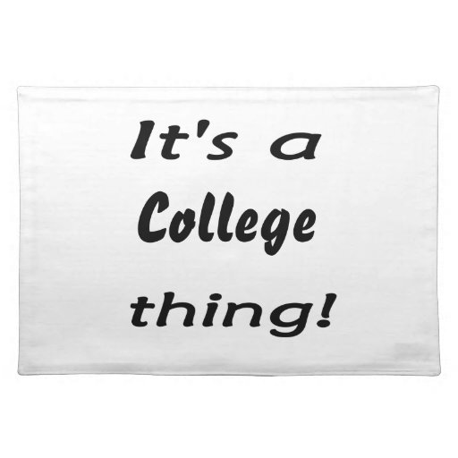 It's a college thing! place mat