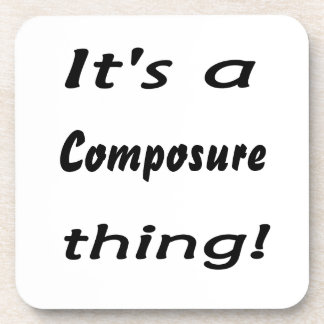 It's a composure thing! beverage coaster