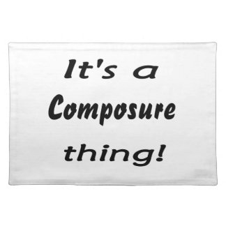 It's a composure thing! placemat