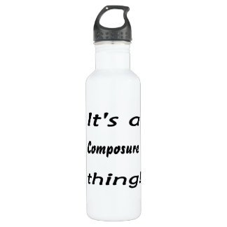 It's a composure thing! stainless steel water bottle