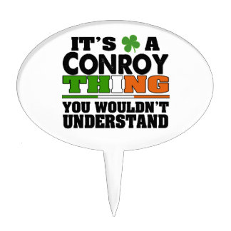 It's a Conroy Thing You Wouldn't Understand Cake Topper
