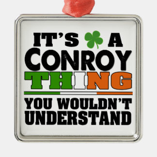 It's a Conroy Thing You Wouldn't Understand Metal Ornament