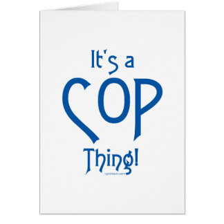 It's a Cop Thing! Greeting Cards