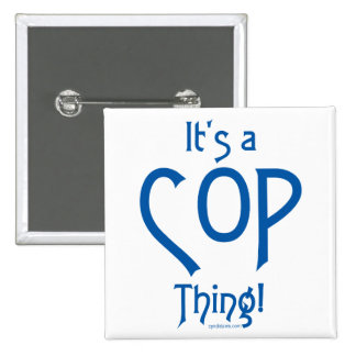 It's a Cop Thing! Pinback Buttons