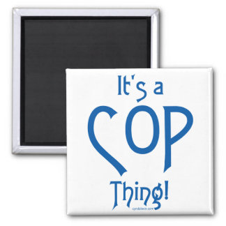 It's a Cop Thing! Refrigerator Magnet