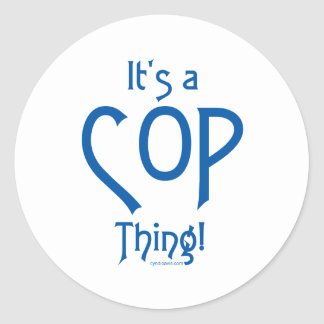 It's a Cop Thing! Stickers
