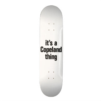 its a copeland thing custom skate board