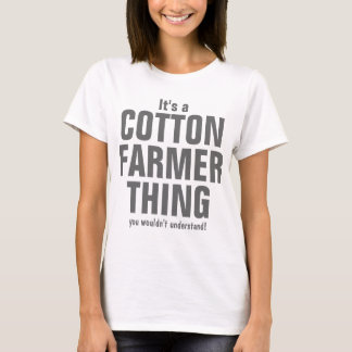 It's a Cotton Farmer thing you wouldn't understand T-Shirt