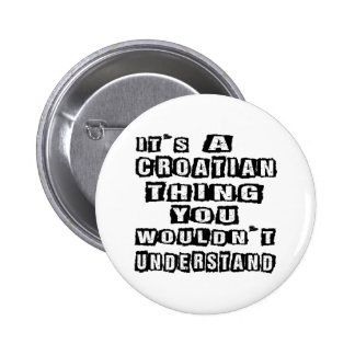 It's a Croatian thing you wouldn't understand Pinback Buttons