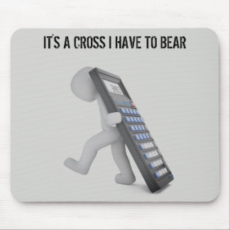 """""""It's A Cross I Have To Bear"""" Mouse Pad"""